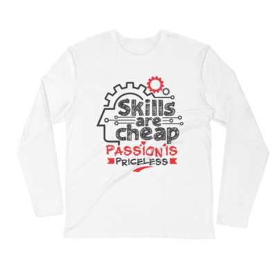 """Skills are Cheap, Passion is Priceless"" Long Sleeve Shirt (White)"