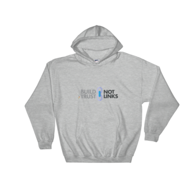 Build Trust, Not Links Hooded Sweatshirt Sport Grey
