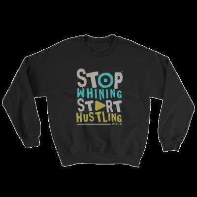"""""""Stop Whining, Start Hustling"""" Sweatshirt (Black)"""