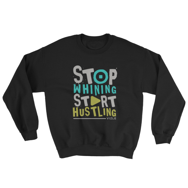 """Stop Whining, Start Hustling"" Sweatshirt (Black)"