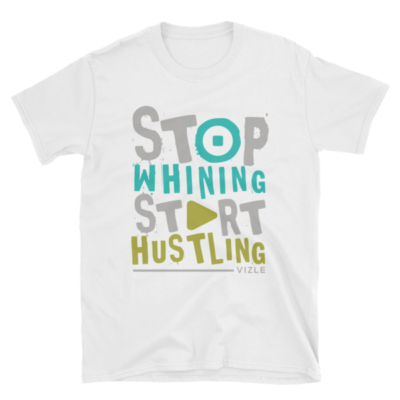 Stop Whining, Start Hustling T-Shirt (White)