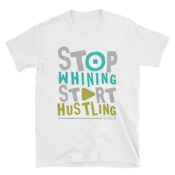 Stop Whining, Start Hustling T-Shirt (White)