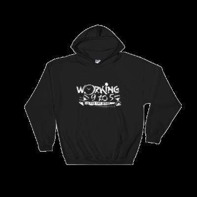 """""""Working 9 to 5 is for the Weak"""" Hooded Sweatshirt (Black)"""