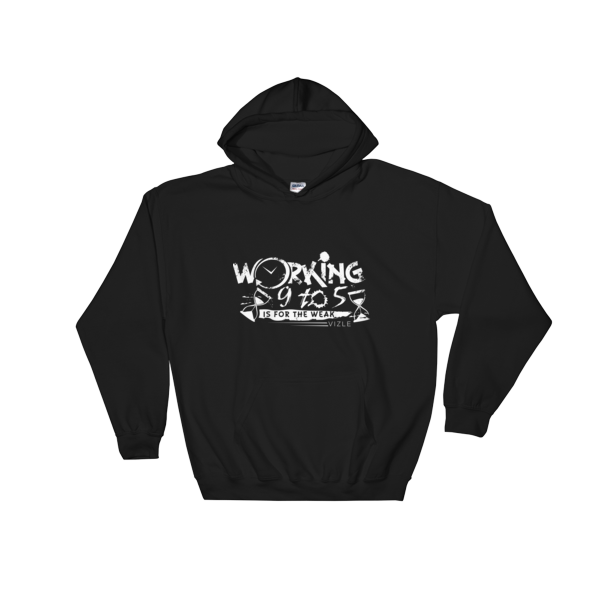 """Working 9 to 5 is for the Weak"" Hooded Sweatshirt (Black)"