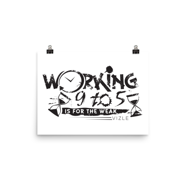 """Working 9 to 5 is for the Weak"" Poster"