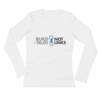 Build Trust, Not Links Ladies' Long Sleeve T-Shirt White