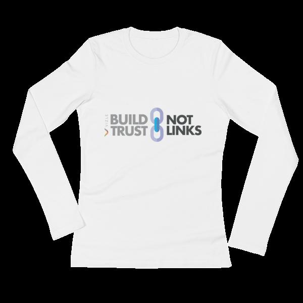 Build Trust, Not Links Ladies' Long Sleeve T-Shirt White