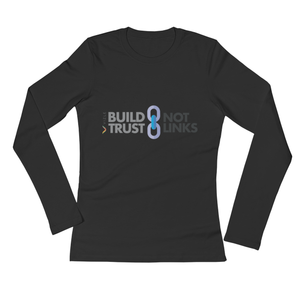 Build Trust, Not Links Ladies' Long Sleeve T-Shirt Black