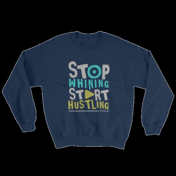 """Stop Whining, Start Hustling"" Sweatshirt (Navy)"