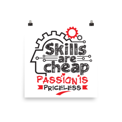 """Skills are Cheap, Passion is Priceless"" Poster"