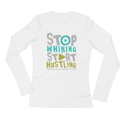 Stop Whining, Start Hustling Ladies' Long Sleeve T-Shirt (White)