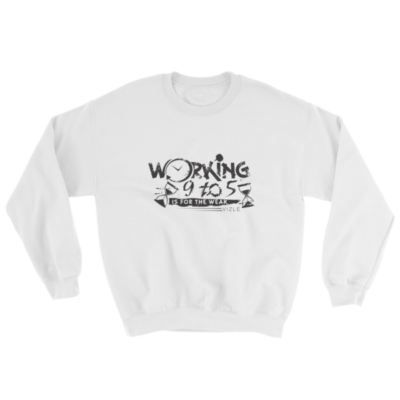 """Working 9 to 5 is for the Weak"" Sweatshirt (White)"