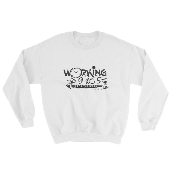 """""""Working 9 to 5 is for the Weak"""" Sweatshirt (White)"""