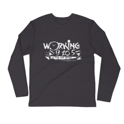 """Working 9 to 5 is for the Weak"" Long Sleeve Fitted Crew (Heavy Metal)"
