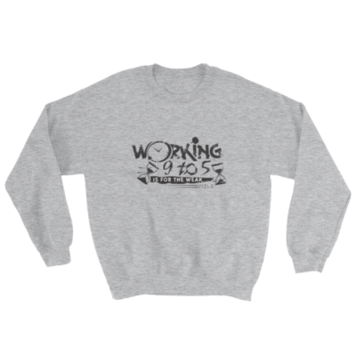 """Working 9 to 5 is for the Weak"" Sweatshirt (Sport Grey)"