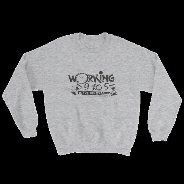 """""""Working 9 to 5 is for the Weak"""" Sweatshirt (Sport Grey)"""