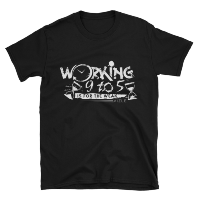 """Working 9-5 is for the Weak"" T-Shirt (Black)"