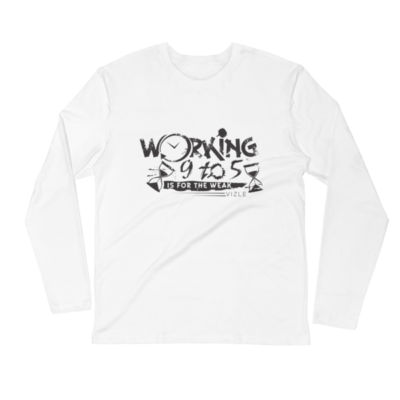 """""""Working 9 to 5 is for the Weak"""" Long Sleeve Fitted Crew (White)"""