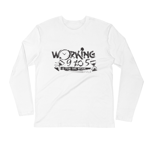 """Working 9 to 5 is for the Weak"" Long Sleeve Fitted Crew (White)"