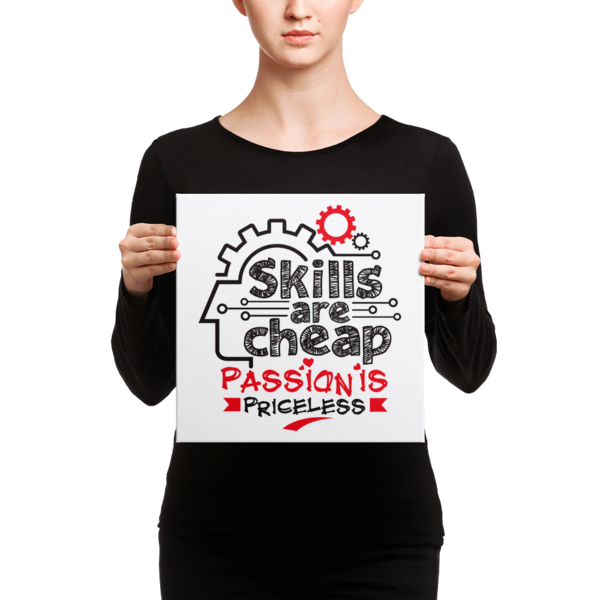 """""""Skills are Cheap, Passion is Priceless"""" Canvas"""