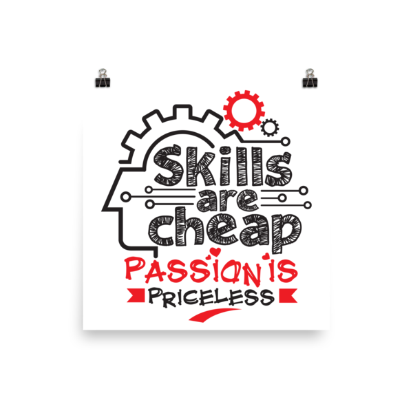 """""""Skills are Cheap, Passion is Priceless"""" Poster"""