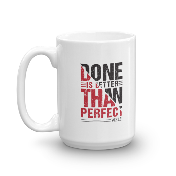 """""""Done is Better Than Perfect"""" Mug (15oz)"""