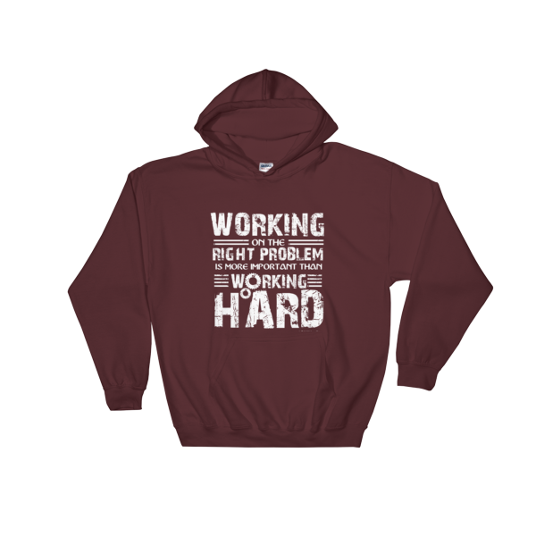 """Working on the Right Problem is More Important Than Working Hard"" Hooded Sweatshirt (Maroon)"