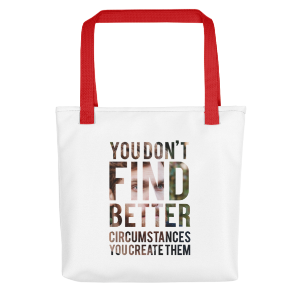 """You Don't Find Better Circumstances, You Create Them"" Tote Bag (Red Handle)"