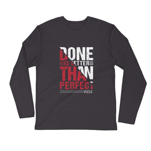"""Done is Better Than Perfect"" Long Sleeve Fitted Crew (Heavy Metal)"