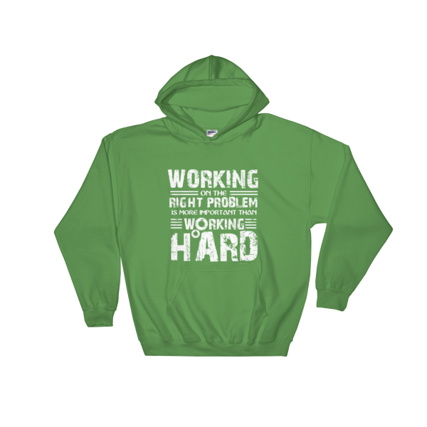 """Working on the Right Problem is More Important Than Working Hard"" Hooded Sweatshirt (Irish Green)"