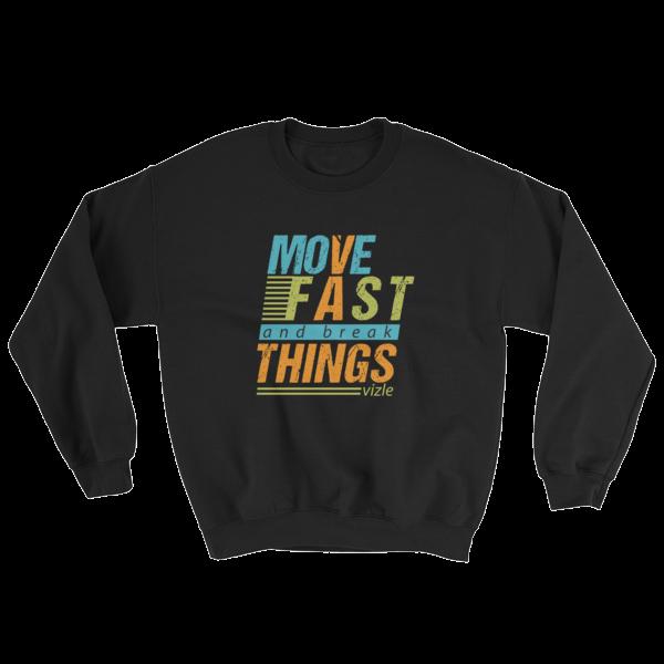 """""""Move Fast & Break Things"""" Sweatshirt (Black)"""