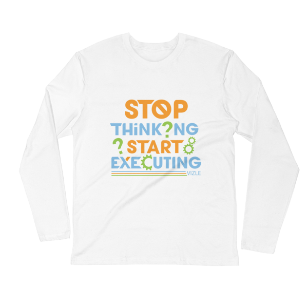 """Stop Thinking, Start Executing"" Long Sleeve T-Shirt (White)"
