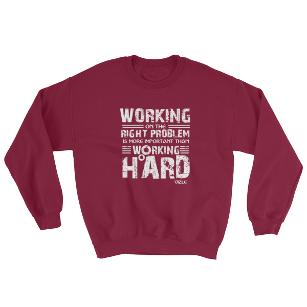 """Working on the Right Problem is More Important Than Working Hard"" Sweatshirt (Maroon)"