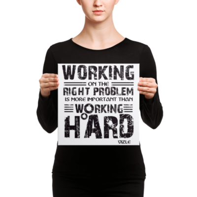 """Working on the Right Problem is More Important Than Working Hard"" Canvas"