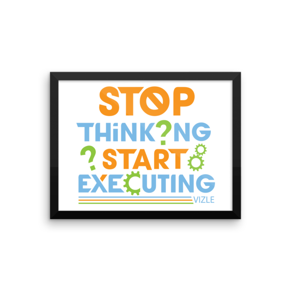 """Stop Thinking, Start Executing"" Framed Poster"