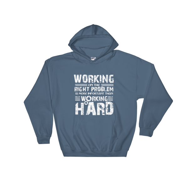 """Working on the Right Problem is More Important Than Working Hard"" Hooded Sweatshirt (Indigo Blue)"