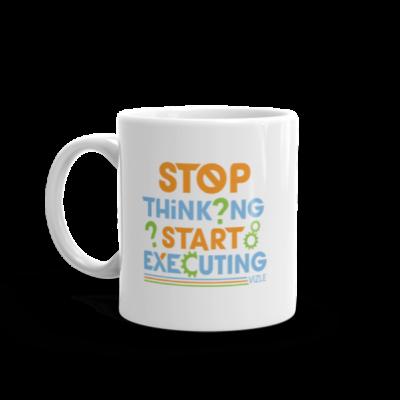 """Stop Thinking, Start Executing"" Mug (11oz)"