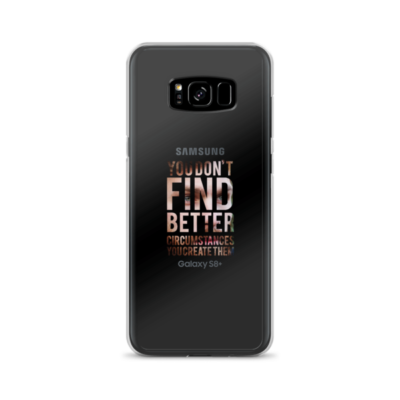"""You Don't Find Better Circumstances, You Create Them"" Samsung Phone Case"