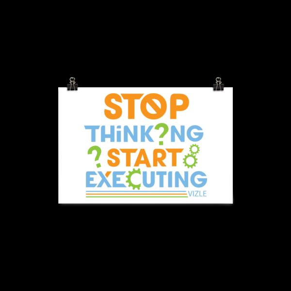 """Stop Thinking, Start Executing"" Poster"