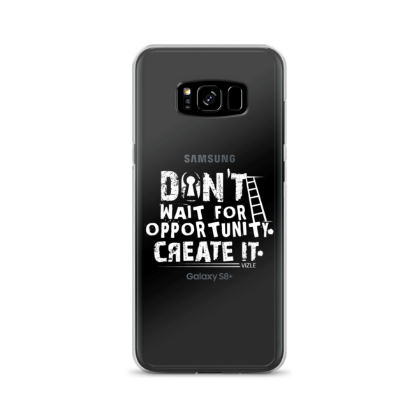 """Don't Wait Opportunity, Create It"" Samsung Phone Case"
