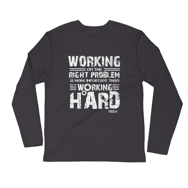 """Working on the Right Problem is More Important Than Working Hard"" Long Sleeve T-Shirt (Heavy Metal)"