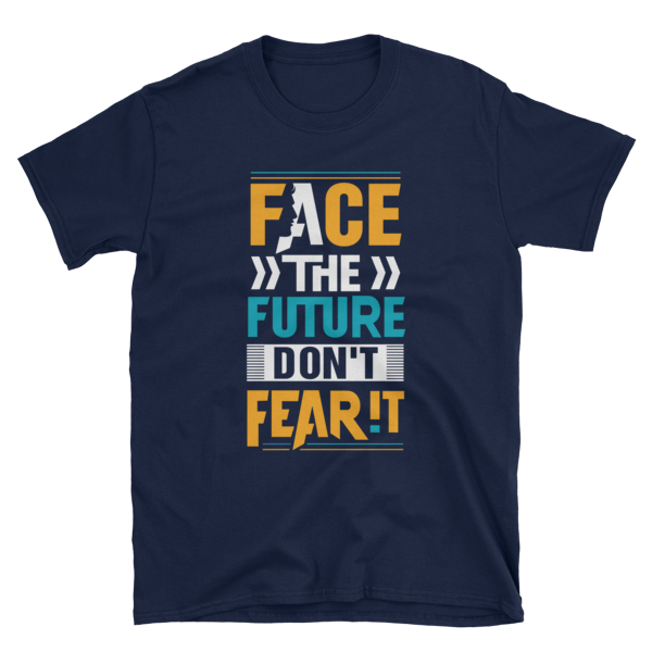 """Face the Future, Don't Fear It"" White T-Shirt (Navy)"