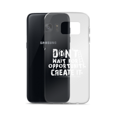 """""""Don't Wait Opportunity, Create It"""" Samsung Phone Case"""