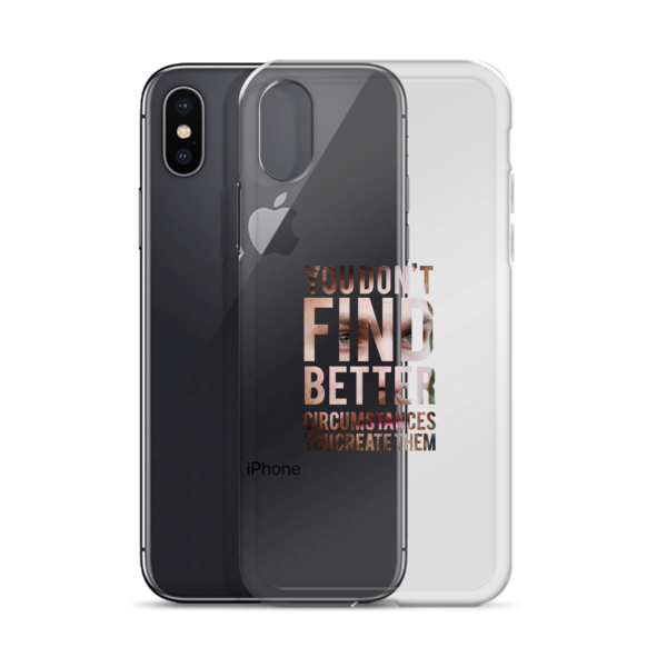 """You Don't Find Better Circumstances, You Create Them"" iPhone X Case"