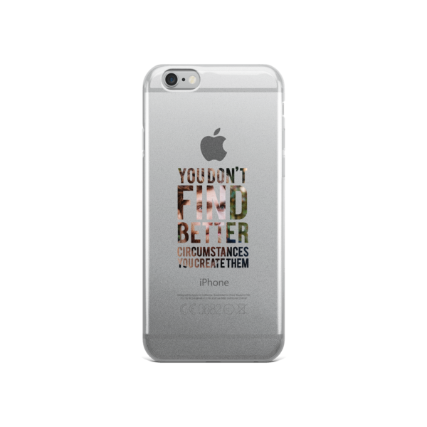 """You Don't Find Better Circumstances, You Create Them"" iPhone Case"