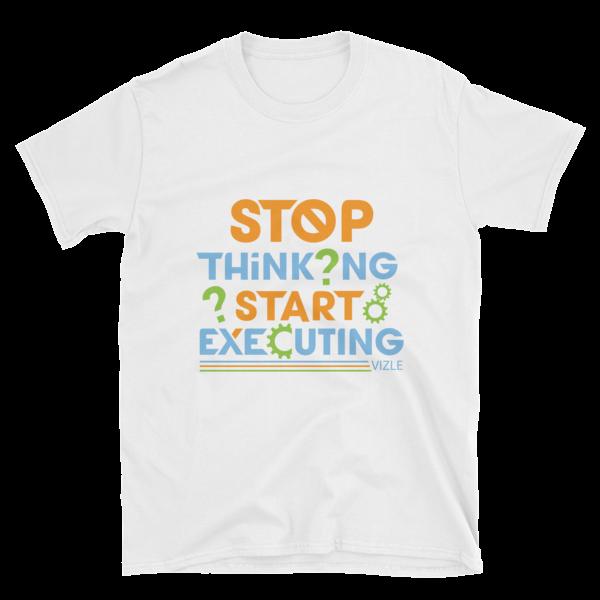 """Stop Thinking, Start Executing"" T-Shirt (White)"