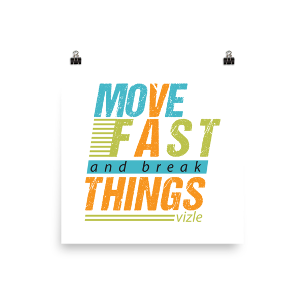 """""""Move Fast & Break Things"""" Poster"""