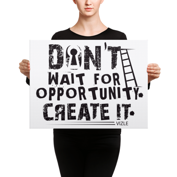 """""""Don't Wait for Opportunity, Create It"""" Canvas"""