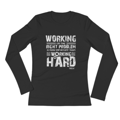 """Working on the Right Problem is More Important Than Working Hard"" Ladies' Long Sleeve T-Shirt (Black)"