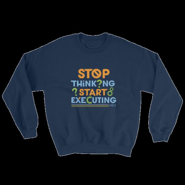 """Stop Thinking, Start Executing"" Sweatshirt (Navy)"